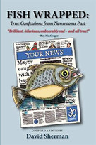 Fish Wrapped (True Confessions from Newsrooms Past) by David Sherman, 9781771834971