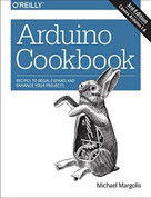 Arduino Cookbook (Recipes to Begin, Expand, and Enhance Your Projects) by Michael Margolis, Brian Jepson, Nicholas Robert Weldin, 9781491903520