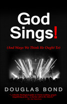 God Sings! ((And Ways We Think He Ought To)) by Douglas Bond, 9781945062117