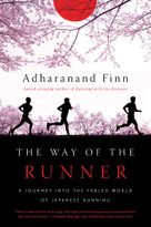 The Way of the Runner (A Journey into the Fabled World of Japanese Running) by Adharanand Finn, 9781681771212