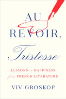 Au Revoir, Tristesse (Lessons in Happiness from French Literature) by Viv Groskop, 9781419742989