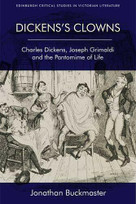 Dickens's Clowns (Charles Dickens, Joseph Grimaldi and the Pantomime of Life) by Jonathan Buckmaster, 9781474406956