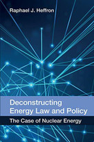Deconstructing Energy Law and Policy (The Case of Nuclear Energy) by Raphael J. Heffron, 9780748696666