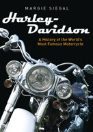 Harley-Davidson (A History of the World's Most Famous Motorcycle) by Margie Siegal, 9780747813439