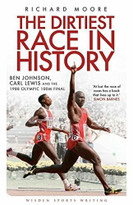 The Dirtiest Race in History (Ben Johnson, Carl Lewis and the 1988 Olympic 100m Final) by Richard Moore, 9781408158760