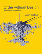 Order without Design (How Markets Shape Cities) by Alain Bertaud, 9780262038768