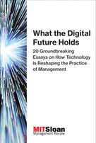 What the Digital Future Holds (20 Groundbreaking Essays on How Technology Is Reshaping the Practice of Management) by MIT Sloan Management Review, 9780262534994