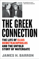 The Greek Connection (The Life of Elias Demetracopoulos and the Untold Story of Watergate) by James H. Barron, 9781612198286