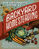 The Beginner's Guide to Backyard Homesteading (Step-by-Step Instructions for Raising Crops and Animals) by Lisa Lombardo, 9781647397111