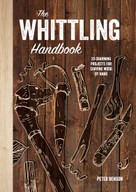 The Whittling Handbook (20 Charming Projects for Carving Wood by Hand) by Peter Benson, 9781454711315