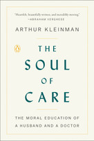 The Soul of Care (The Moral Education of a Husband and a Doctor) - 9780525559344 by Arthur Kleinman, 9780525559344