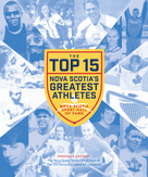 The Top 15: Nova Scotia's Greatest Athletes, 9781771087018