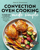 Convection Oven Cooking Made Simple (A Guide and Cookbook to Get the Most Out of Your Convection Oven) by Janet A. Zimmerman, 9781647390532