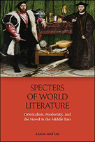 Specters of World Literature (Orientalism, Modernity, and the Novel in the Middle East) by Karim Mattar, 9781474467032