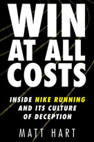 Win at All Costs (Inside Nike Running and Its Culture of Deception) by Matt Hart, 9780062917775
