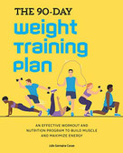 The 90-Day Weight Training Plan (An Effective Workout and Nutrition Program to Build Muscle and Maximize Energy) by Julie Germaine Coram, 9781647398163