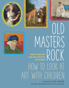 Old Masters Rock (How to Look at Art with Children) by Maria-Christina Sayn-Wittgenstein Nottebohm, Gary Tinterow, 9781910258040