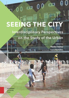 Seeing the City (Interdisciplinary Perspectives on the Study of the Urban) by Nanke Verloo, Luca Bertolini, 9789463728942
