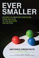 Ever Smaller (Nature's Elementary Particles, From the Atom to the Neutrino and Beyond) by Antonio Ereditato, Nigel Lockyer, Erica Segre, Simon Carnell, 9780262043861