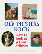 Old Masters Rock (How to Look at Art with Children) - 9781910258958 by Maria-Christina Sayn-Wittgenstein Nottebohm, Gary Tinterow, 9781910258958