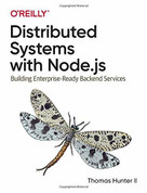 Distributed Systems with Node.js (Building Enterprise-Ready Backend Services) by Thomas Hunter, 9781492077299