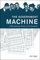 The Government Machine (A Revolutionary History of the Computer) by Jon Agar, 9780262533881