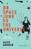 Dr Space Junk vs The Universe (Archaeology and the Future) - 9780262539654 by Alice Gorman, Adam Roberts, 9780262539654