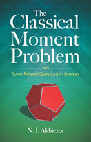 The Classical Moment Problem (and Some Related Questions in Analysis) by N. I. Akhiezer, 9780486845555