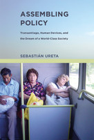 Assembling Policy (Transantiago, Human Devices, and the Dream of a World-Class Society) by Sebastian Ureta, 9780262029872