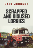 Scrapped and Disused Lorries by Carl Johnson, 9781398100763