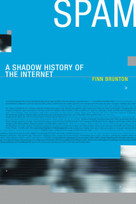 Spam (A Shadow History of the Internet) by Finn Brunton, 9780262527576