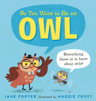 So You Want to Be an Owl by Jane Porter, Maddie Frost, 9781536215212