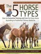 The 5 Horse Types (Traditional Chinese Medicine for Training and Caring for Every Horse) by Ina Gosmeier, 9781646010530
