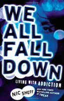 We All Fall Down (Living with Addiction) by Nic Sheff, 9780316080811