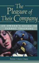 The Pleasure of Their Company (An Owner's Guide to Parrot Training) by Bonnie Munro Doane, 9780876055946