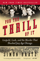 For the Thrill of It (Leopold, Loeb, and the Murder That Shocked Jazz Age Chicago) by Simon Baatz, 9780060781026