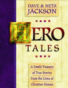 Hero Tales (A Family Treasury of True Stories from the Lives of Christian Heroes) by Dave Jackson, Neta Jackson, 9780764200786
