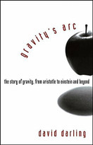 Gravity's Arc (The Story of Gravity from Aristotle to Einstein and Beyond) by David Darling, 9780471719892