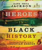 Heroes in Black History (True Stories from the Lives of Christian Heroes) by Dave Jackson, Neta Jackson, 9780764205569