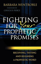 Fighting for Your Prophetic Promises (Receiving, Testing and Releasing a Prophetic Word) by Barbara Wentroble, Chuck Pierce, 9780800795139