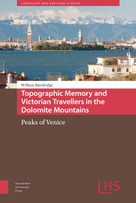 Topographic Memory and Victorian Travellers in the Dolomite Mountains (Peaks of Venice) by William Bainbridge, 9789462987616