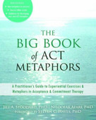 The Big Book of ACT Metaphors (A Practitioner's Guide to Experiential Exercises and Metaphors in Acceptance and Commitment Therapy) by Jill A. Stoddard, Niloofar Afari, Steven C. Hayes, 9781608825295