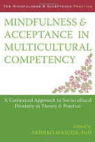 Mindfulness and Acceptance in Multicultural Competency (A Contextual Approach to Sociocultural Diversity in Theory and Practice) by Akihiko Masuda, 9781608827466