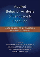 Applied Behavior Analysis of Language and Cognition (Core Concepts and Principles for Practitioners) by Mitch Fryling, Ruth Anne Rehfeldt, Jonathan Tarbox, Linda J. Hayes, 9781684031375