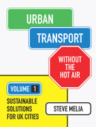 Urban Transport Without the Hot Air (Volume 1: Sustainable Solutions for UK Cities) by Steve Melia, 9781906860264
