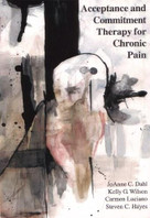 Acceptance and Commitment Therapy for Chronic Pain by JoAnne Dahl, Carmen Luciano, Kelly G. Wilson, 9781878978523