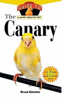 The Canary (An Owner's Guide to a Happy Healthy Pet) by Diane Grindol, 9781620457566
