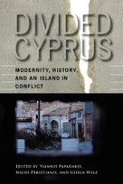 Divided Cyprus (Modernity, History, and an Island in Conflict) by Yiannis Papadakis, Nicos Peristianis, Gisela Welz, 9780253218513