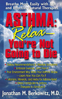 Asthma: Relax, You're Not Going to Die (Breathe More Easily with Safe and Effective Natural Therapies) - 9781591200239 by M.D. Berkowitz, Jonathan M.,, 9781591200239