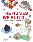 The Homes We Build (A World of Houses and Habitats) by Anne Jonas, 9781786276483